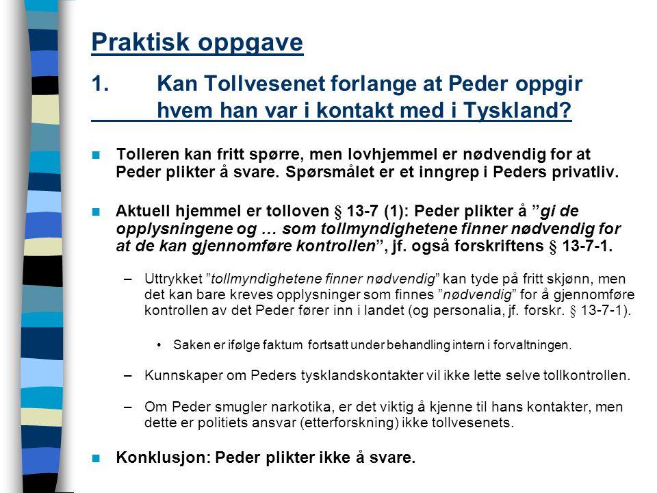 Praktisk oppgave 1.Kan Tollvesenet forlange at Peder oppgir hvem han var i kontakt med i Tyskland.