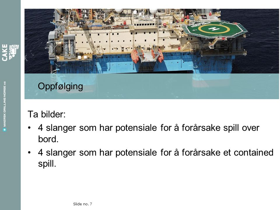 4 slanger som har potensiale for spill over bord replace this box with A picture of a hose that has potential for an overboard spill replace this box with A picture of a hose that has potential for an overboard spill Slide no.