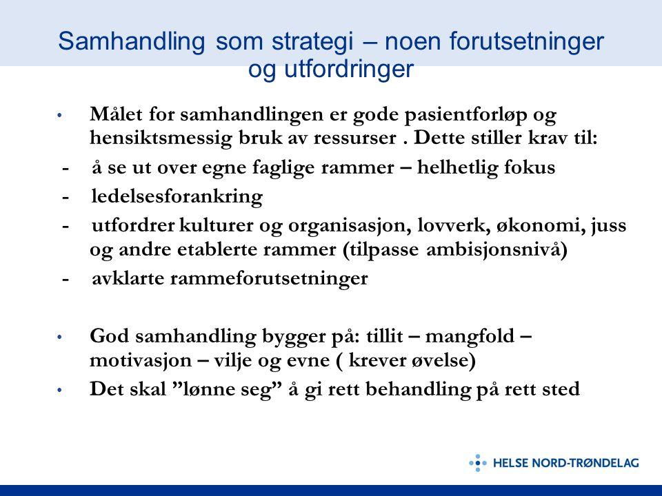 Samhandling som strategi – noen forutsetninger og utfordringer Målet for samhandlingen er gode pasientforløp og hensiktsmessig bruk av ressurser.