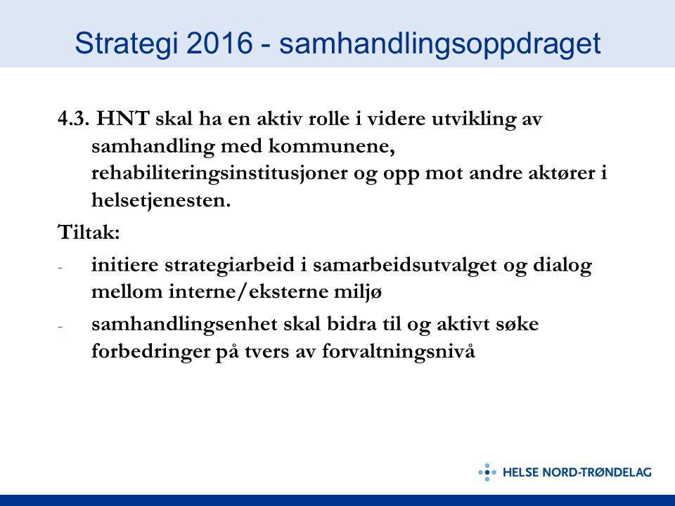 Strategi 2016 - samhandlingsoppdraget 4.3. HNT skal ha en aktiv rolle i videre utvikling av samhandling med kommunene, rehabiliteringsinstitusjoner og