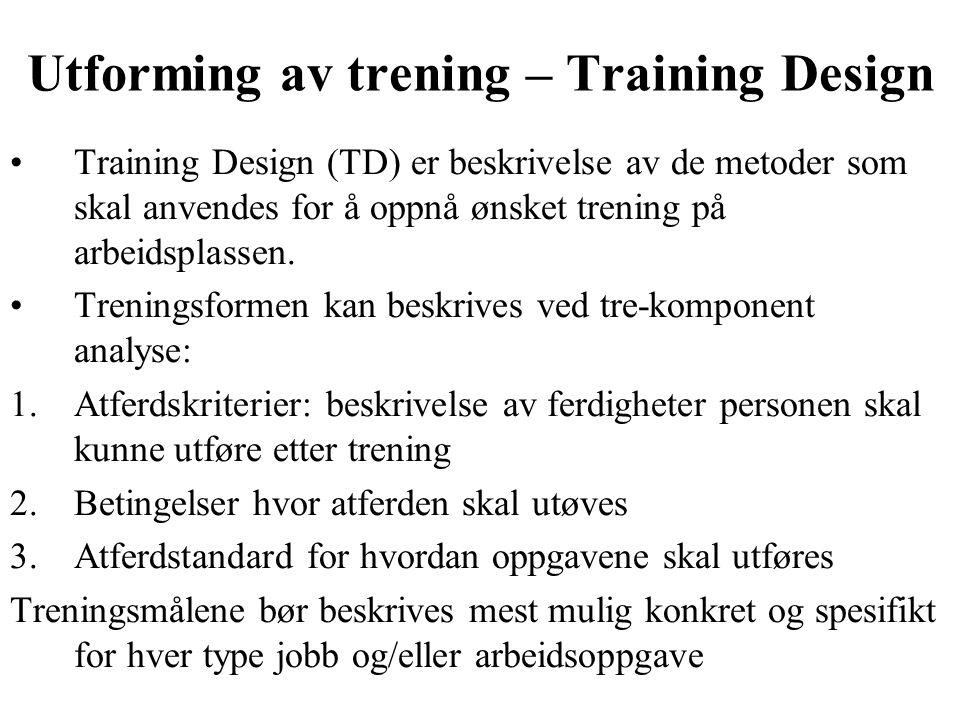 Utforming av trening – Training Design Training Design (TD) er beskrivelse av de metoder som skal anvendes for å oppnå ønsket trening på arbeidsplassen.