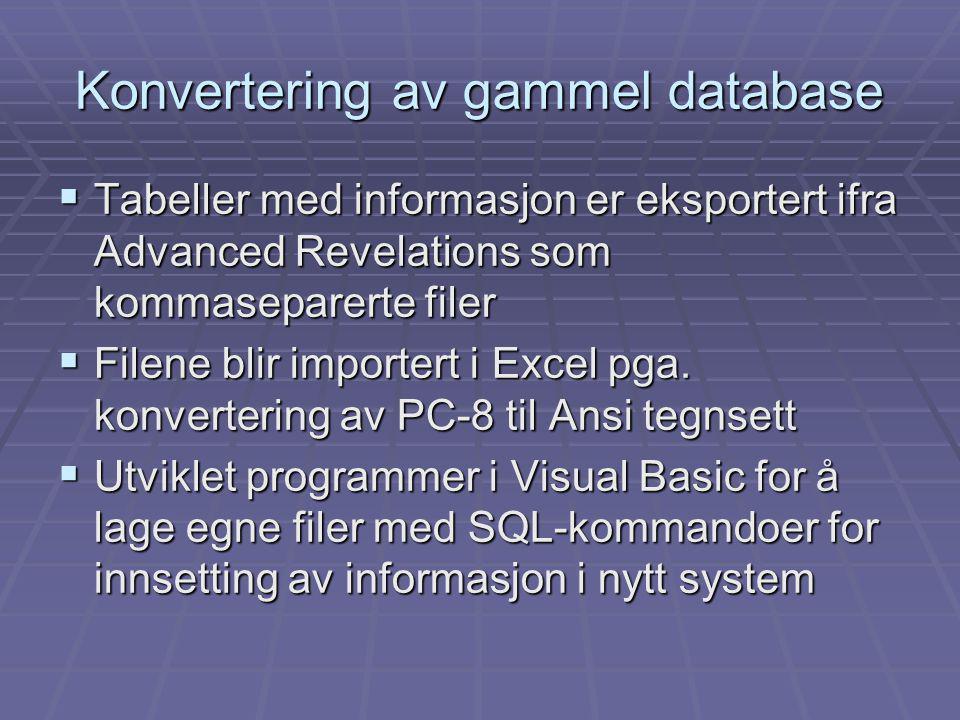 Konvertering av gammel database  Tabeller med informasjon er eksportert ifra Advanced Revelations som kommaseparerte filer  Filene blir importert i Excel pga.