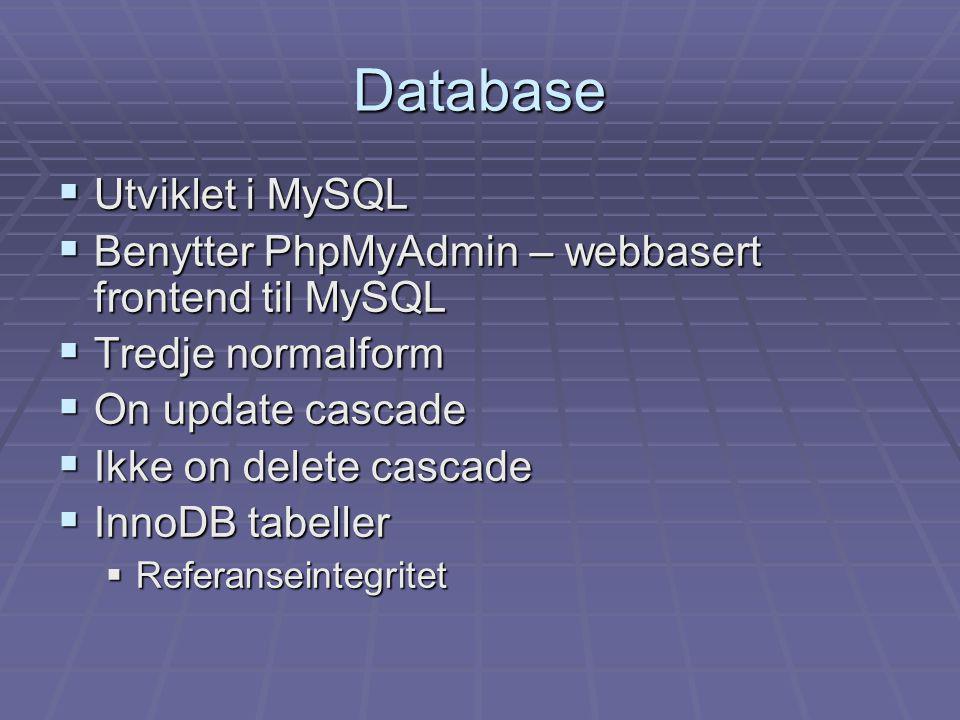 Database  Utviklet i MySQL  Benytter PhpMyAdmin – webbasert frontend til MySQL  Tredje normalform  On update cascade  Ikke on delete cascade  In