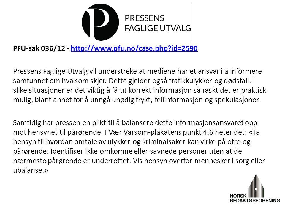 PFU-sak 036/12 - http://www.pfu.no/case.php?id=2590http://www.pfu.no/case.php?id=2590 Pressens Faglige Utvalg vil understreke at mediene har et ansvar i å informere samfunnet om hva som skjer.