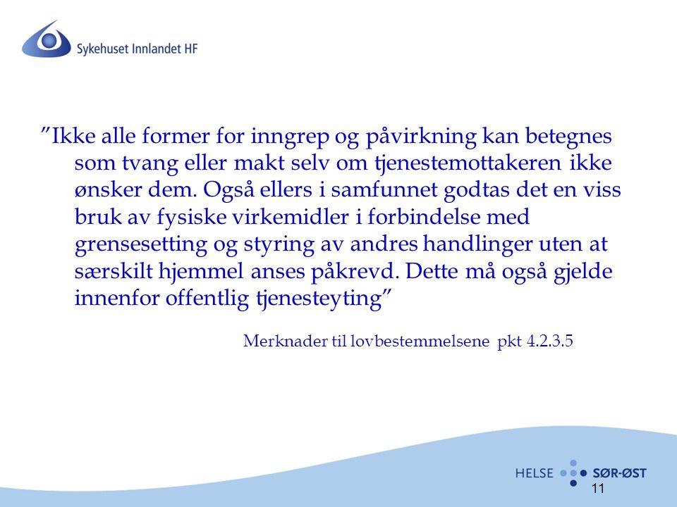 11 Ikke alle former for inngrep og påvirkning kan betegnes som tvang eller makt selv om tjenestemottakeren ikke ønsker dem.