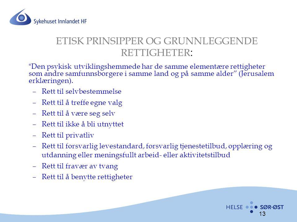 13 ETISK PRINSIPPER OG GRUNNLEGGENDE RETTIGHETER : Den psykisk utviklingshemmede har de samme elementære rettigheter som andre samfunnsborgere i samme land og på samme alder (Jerusalem erklæringen).