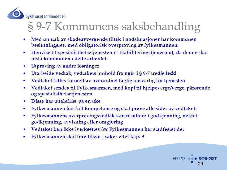 29 § 9-7 Kommunens saksbehandling Med unntak av skadeavvergende tiltak i nødsituasjoner har kommunen beslutningsrett med obligatorisk overprøving av fylkesmannen.