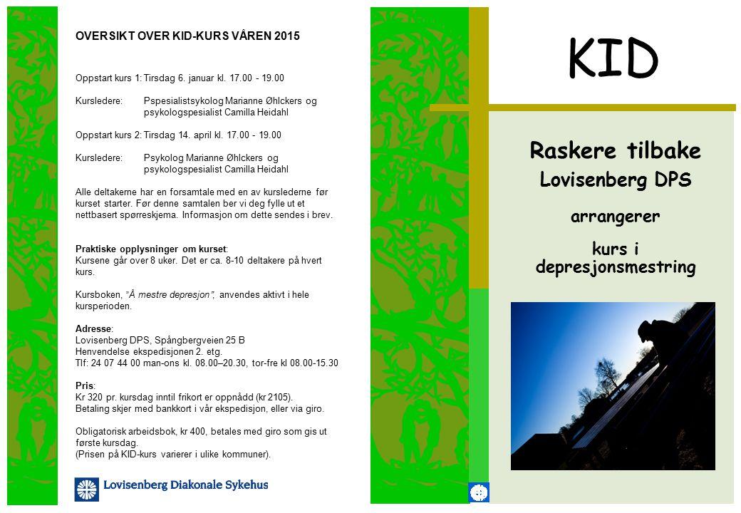 KID Raskere tilbake Lovisenberg DPS arrangerer kurs i depresjonsmestring OVERSIKT OVER KID-KURS VÅREN 2015 Oppstart kurs 1:Tirsdag 6. januar kl. 17.00