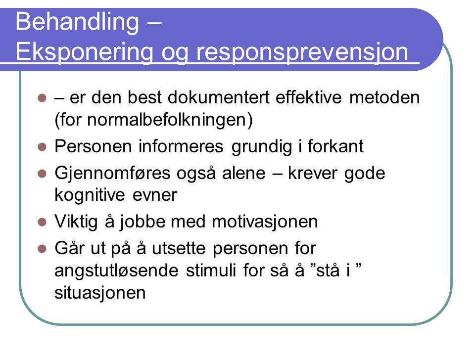 Behandling – Eksponering og responsprevensjon – er den best dokumentert effektive metoden (for normalbefolkningen) Personen informeres grundig i forka