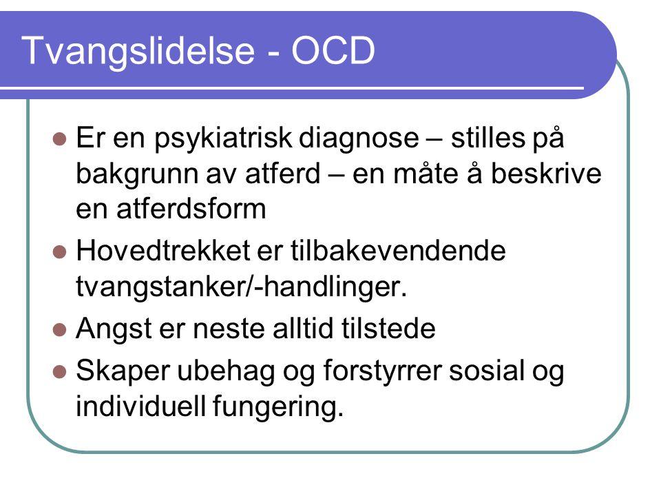 Tvangslidelse - OCD Er en psykiatrisk diagnose – stilles på bakgrunn av atferd – en måte å beskrive en atferdsform Hovedtrekket er tilbakevendende tva