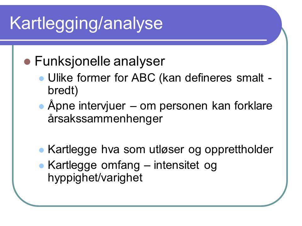Kartlegging/analyse Funksjonelle analyser Ulike former for ABC (kan defineres smalt - bredt) Åpne intervjuer – om personen kan forklare årsakssammenhe