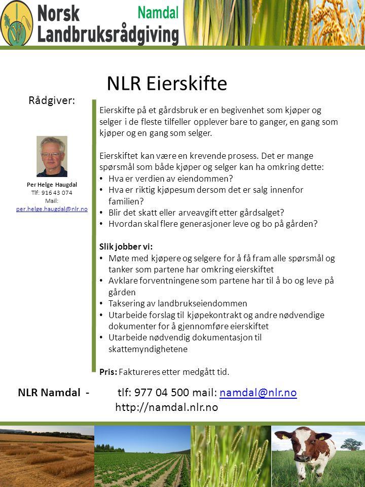 Rådgiver: Per Helge Haugdal Tlf: 916 43 074 Mail: per.helge.haugdal@nlr.no NLR Eierskifte Eierskifte på et gårdsbruk er en begivenhet som kjøper og se