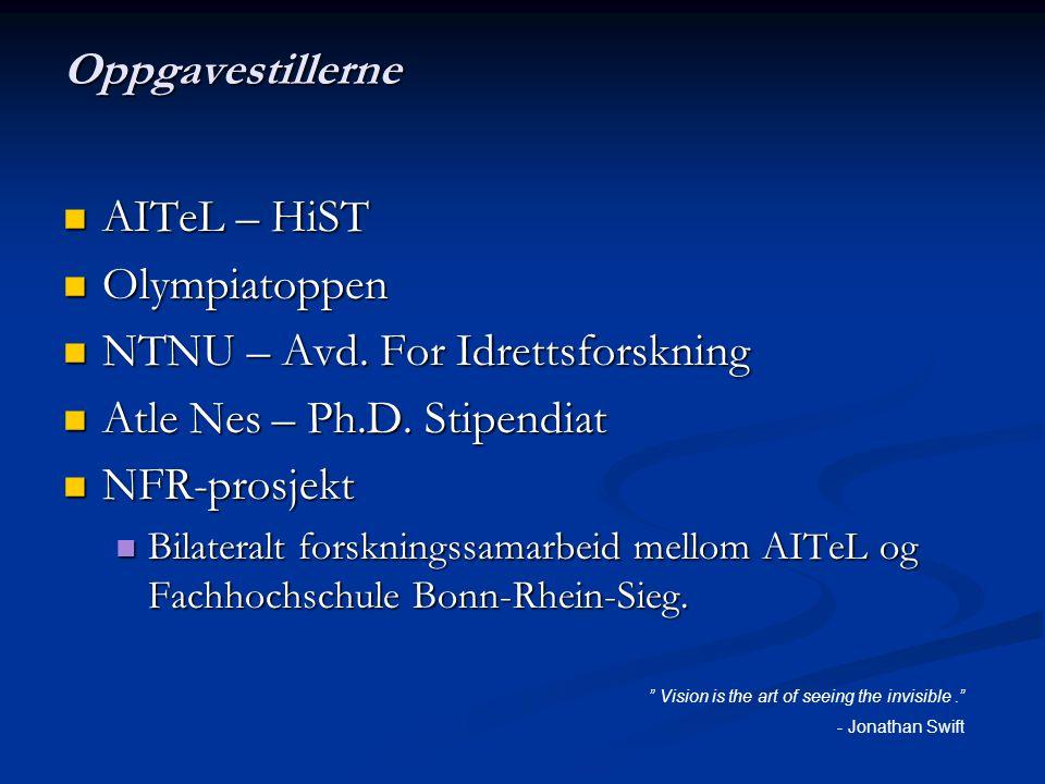 Oppgavestillerne AITeL – HiST AITeL – HiST Olympiatoppen Olympiatoppen NTNU – Avd. For Idrettsforskning NTNU – Avd. For Idrettsforskning Atle Nes – Ph