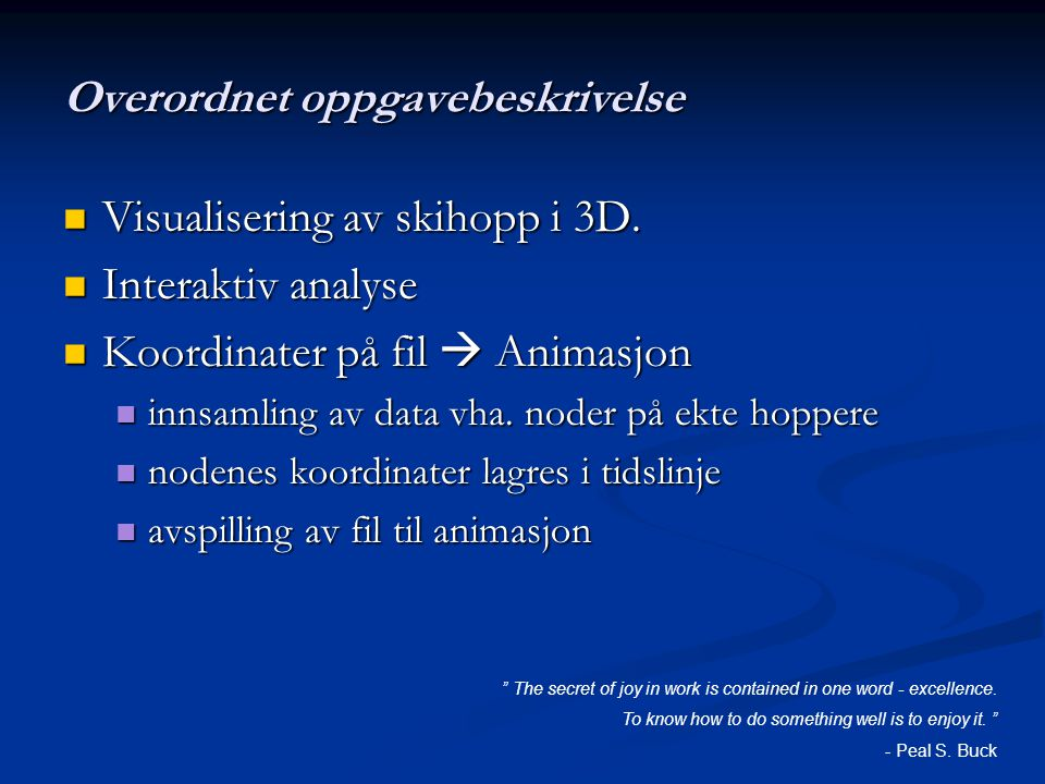 Overordnet oppgavebeskrivelse Visualisering av skihopp i 3D. Visualisering av skihopp i 3D. Interaktiv analyse Interaktiv analyse Koordinater på fil 