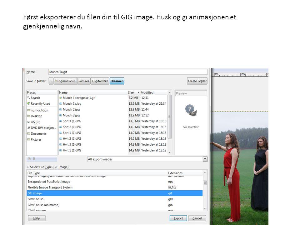Først eksporterer du filen din til GIG image. Husk og gi animasjonen et gjenkjennelig navn.