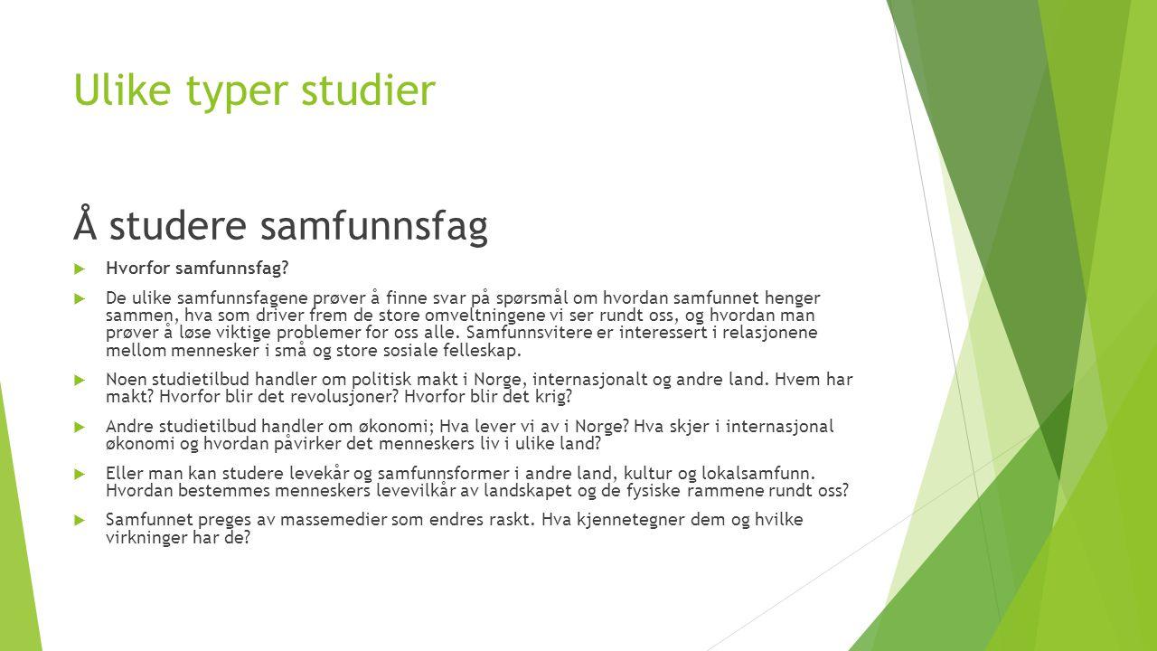 Ulike typer studier Å studere samfunnsfag  Hvorfor samfunnsfag.