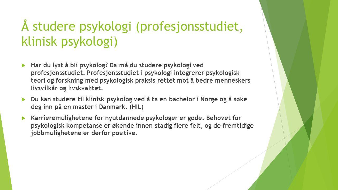 Å studere psykologi (profesjonsstudiet, klinisk psykologi)  Har du lyst å bli psykolog.