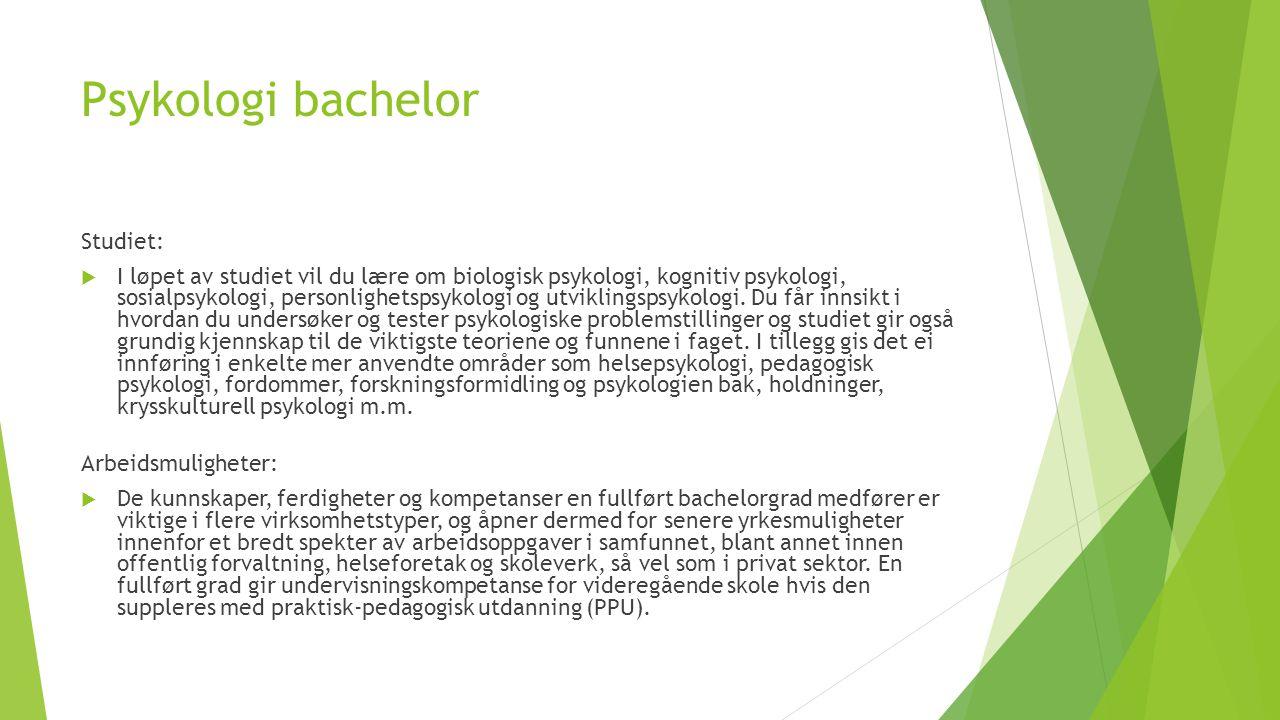 Psykologi bachelor Studiet:  I løpet av studiet vil du lære om biologisk psykologi, kognitiv psykologi, sosialpsykologi, personlighetspsykologi og utviklingspsykologi.