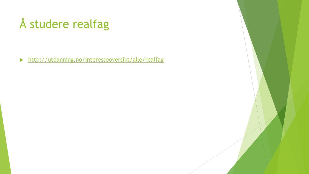 Å studere realfag  http://utdanning.no/interesseoversikt/alle/realfag http://utdanning.no/interesseoversikt/alle/realfag