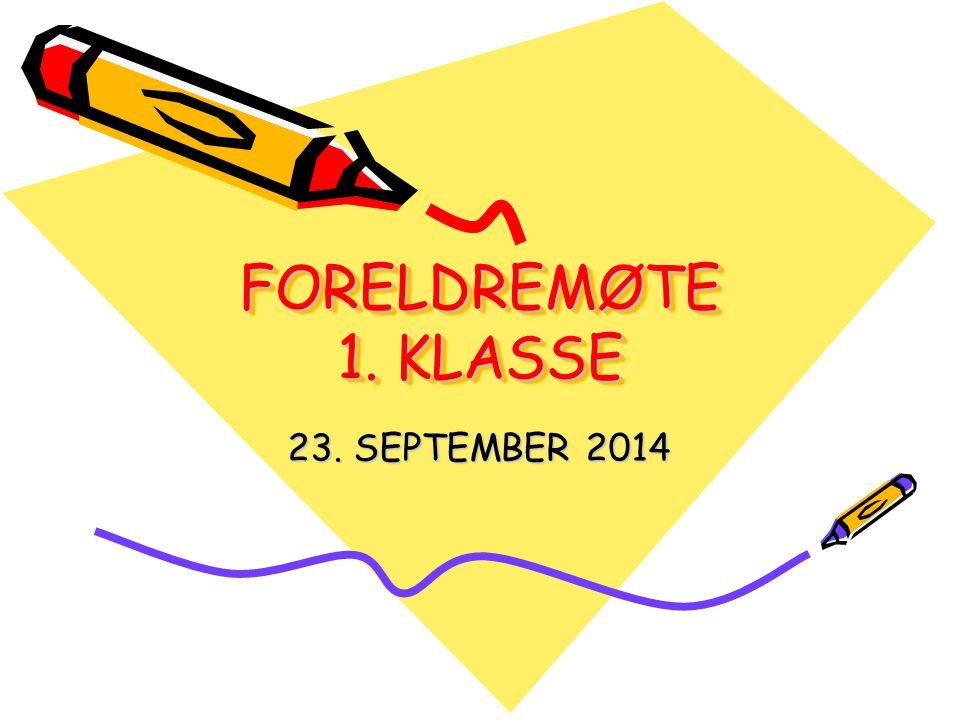FORELDREMØTE 1. KLASSE 23. SEPTEMBER 2014