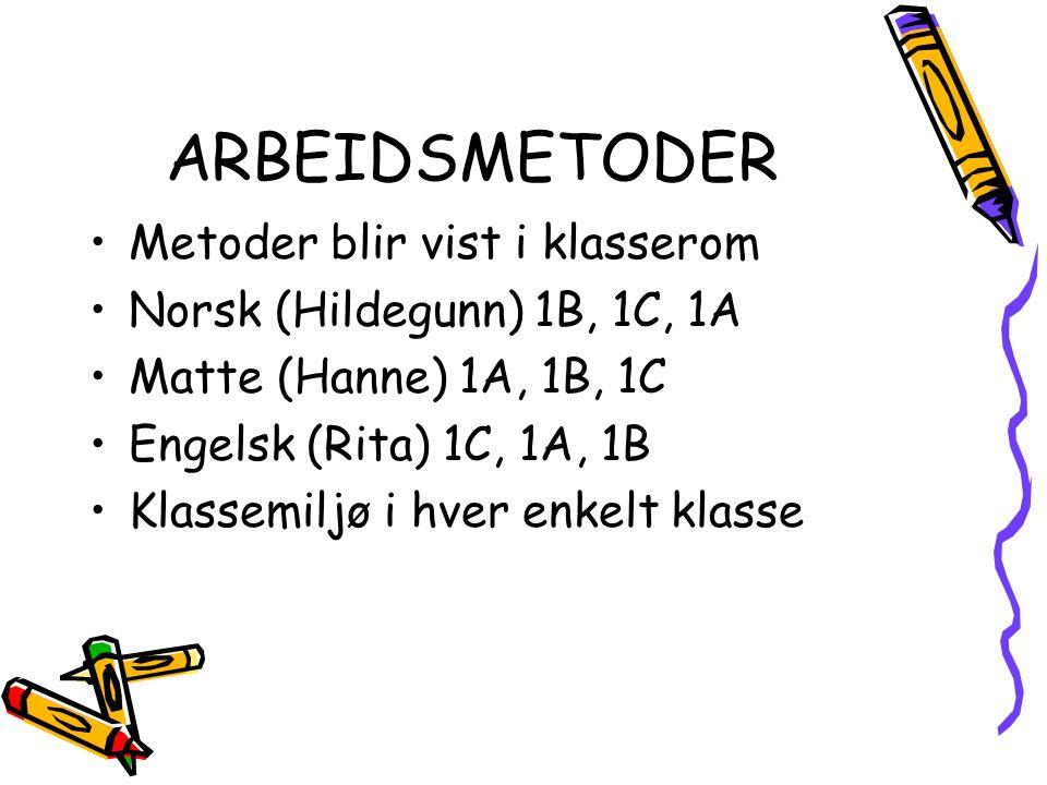 ARBEIDSMETODER Metoder blir vist i klasserom Norsk (Hildegunn) 1B, 1C, 1A Matte (Hanne) 1A, 1B, 1C Engelsk (Rita) 1C, 1A, 1B Klassemiljø i hver enkelt