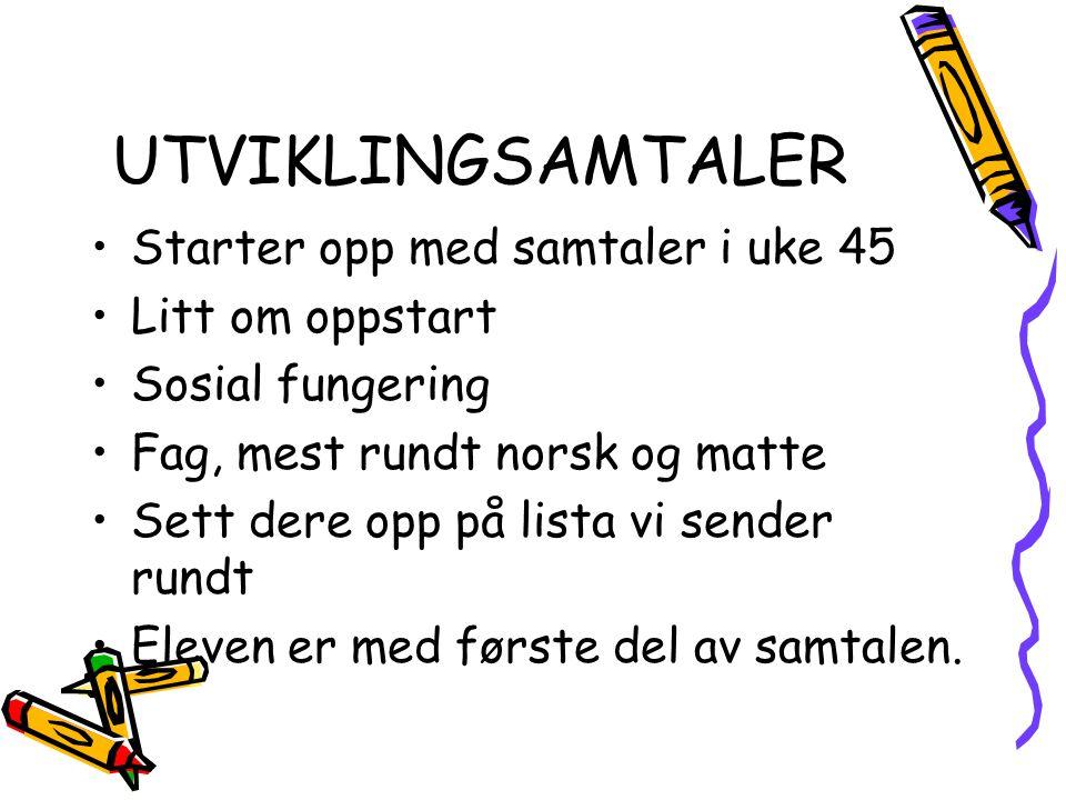 UTVIKLINGSAMTALER Starter opp med samtaler i uke 45 Litt om oppstart Sosial fungering Fag, mest rundt norsk og matte Sett dere opp på lista vi sender