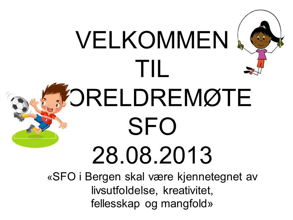 VELKOMMEN TIL FORELDREMØTE SFO 28.08.2013 « SFO i Bergen skal være kjennetegnet av livsutfoldelse, kreativitet, fellesskap og mangfold»