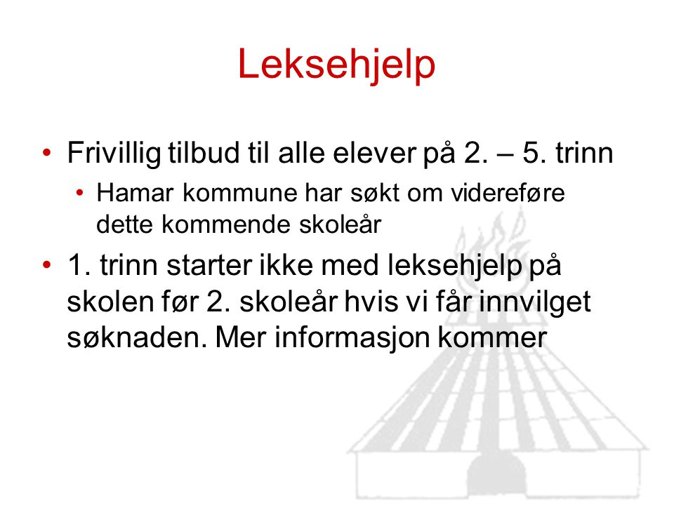 Leksehjelp Frivillig tilbud til alle elever på 2. – 5. trinn Hamar kommune har søkt om videreføre dette kommende skoleår 1. trinn starter ikke med lek