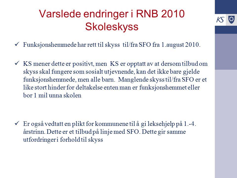 Varslede endringer i RNB 2010 Skoleskyss Funksjonshemmede har rett til skyss til/fra SFO fra 1.august 2010. KS mener dette er positivt, men KS er oppt