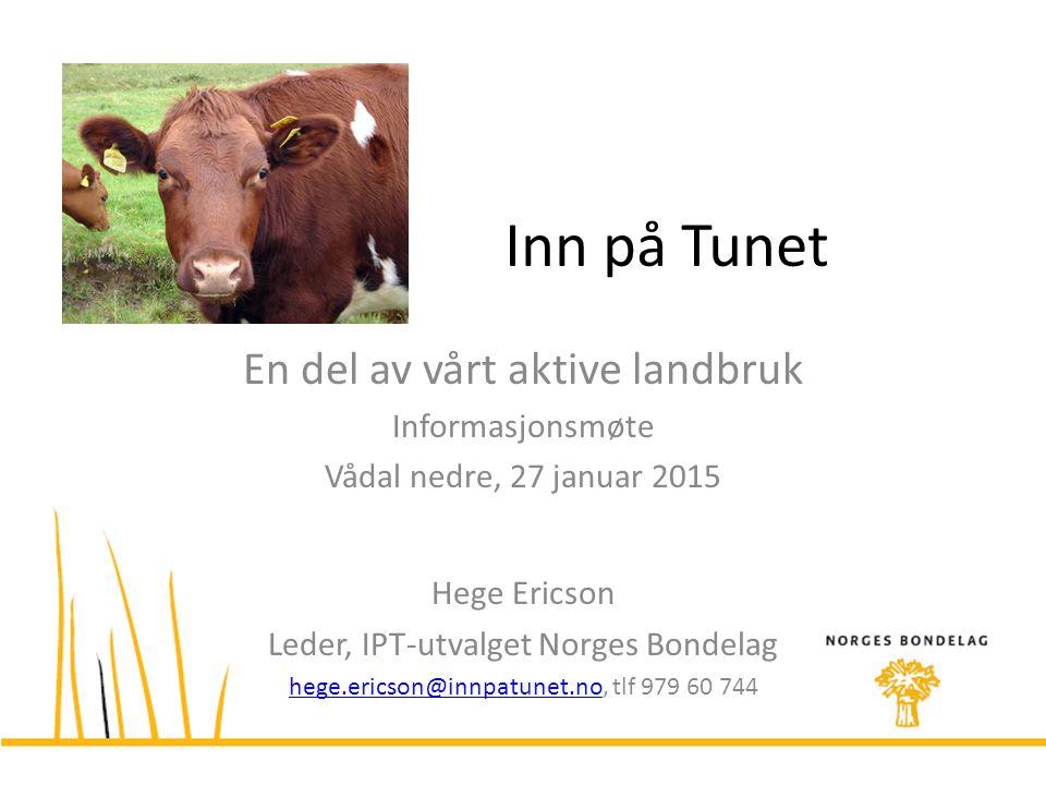 Inn på Tunet En del av vårt aktive landbruk Informasjonsmøte Vådal nedre, 27 januar 2015 Hege Ericson Leder, IPT-utvalget Norges Bondelag hege.ericson@innpatunet.nohege.ericson@innpatunet.no, tlf 979 60 744
