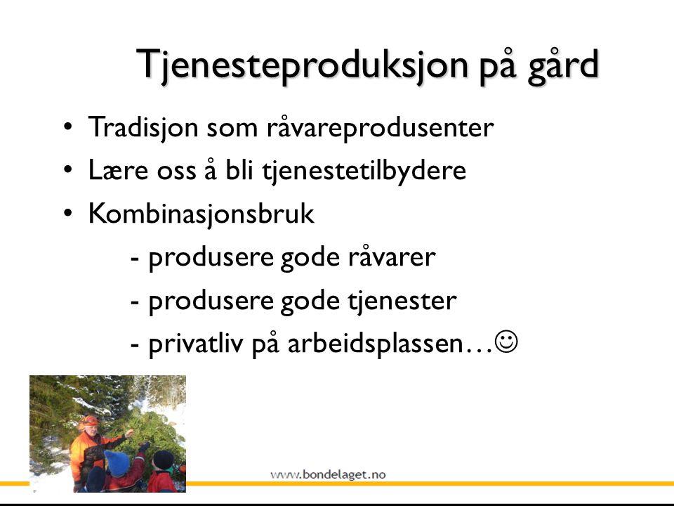 Tjenesteproduksjon på gård Tradisjon som råvareprodusenter Lære oss å bli tjenestetilbydere Kombinasjonsbruk - produsere gode råvarer - produsere gode tjenester - privatliv på arbeidsplassen…