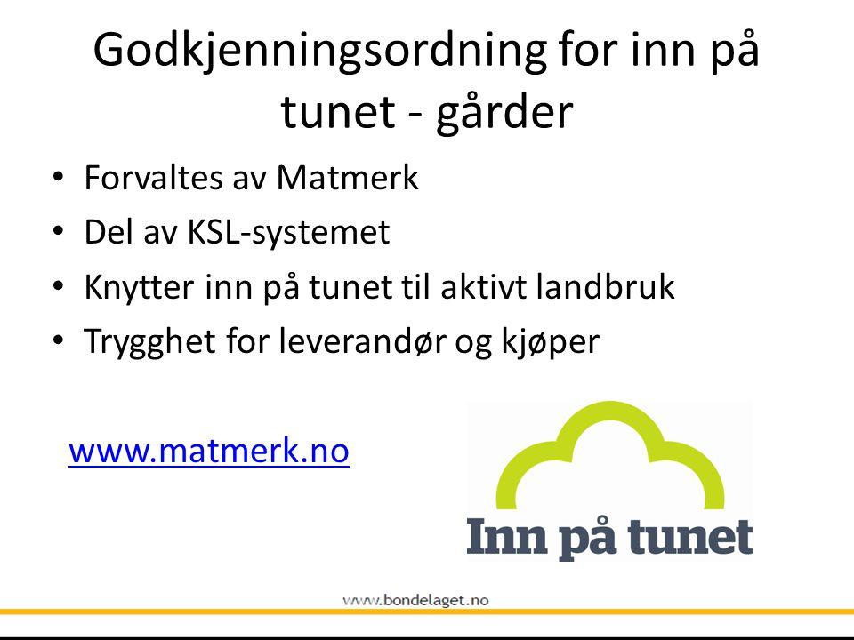 Godkjenningsordning for inn på tunet - gårder Forvaltes av Matmerk Del av KSL-systemet Knytter inn på tunet til aktivt landbruk Trygghet for leverandør og kjøper www.matmerk.no
