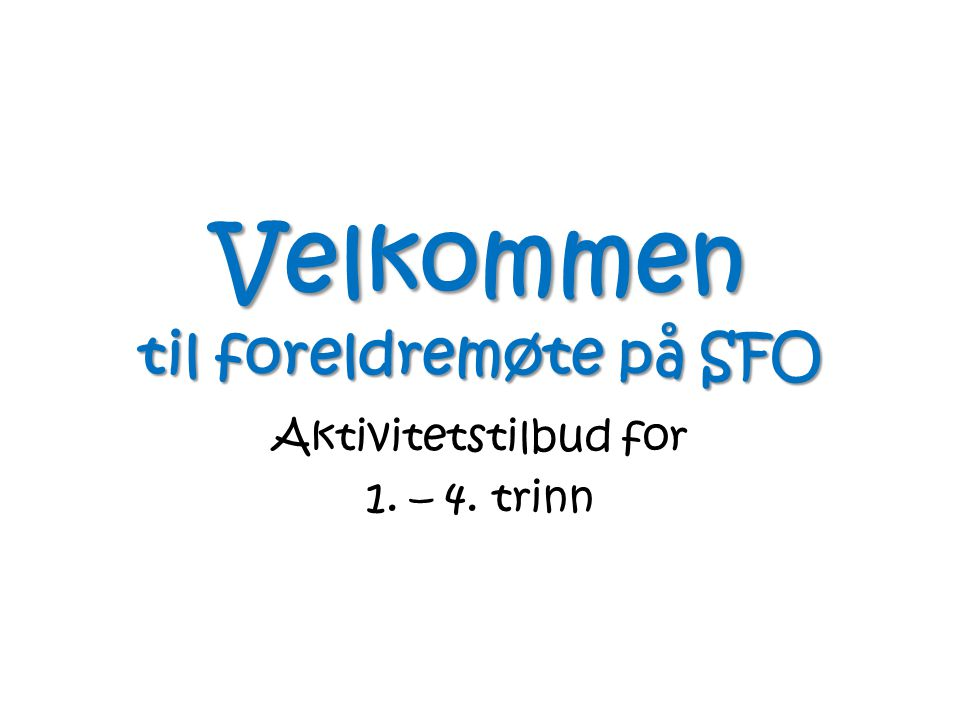 Velkommen til foreldremøte på SFO Aktivitetstilbud for 1. – 4. trinn