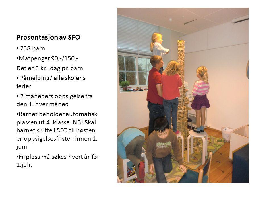Presentasjon av SFO 238 barn Matpenger 90,-/150,- Det er 6 kr..dag pr. barn Påmelding/ alle skolens ferier 2 måneders oppsigelse fra den 1. hver måned