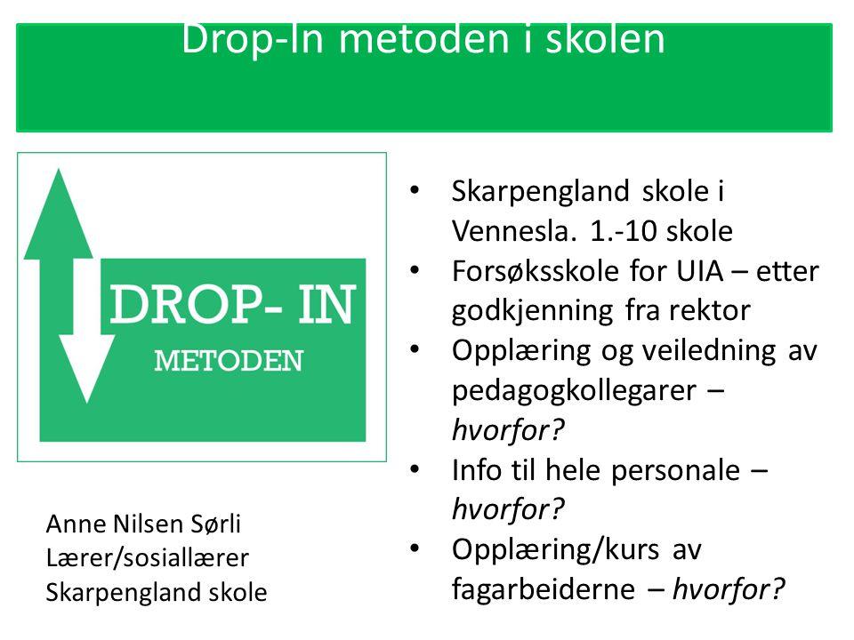 Drop-In metoden i skolen Skarpengland skole i Vennesla. 1.-10 skole Forsøksskole for UIA – etter godkjenning fra rektor Opplæring og veiledning av ped