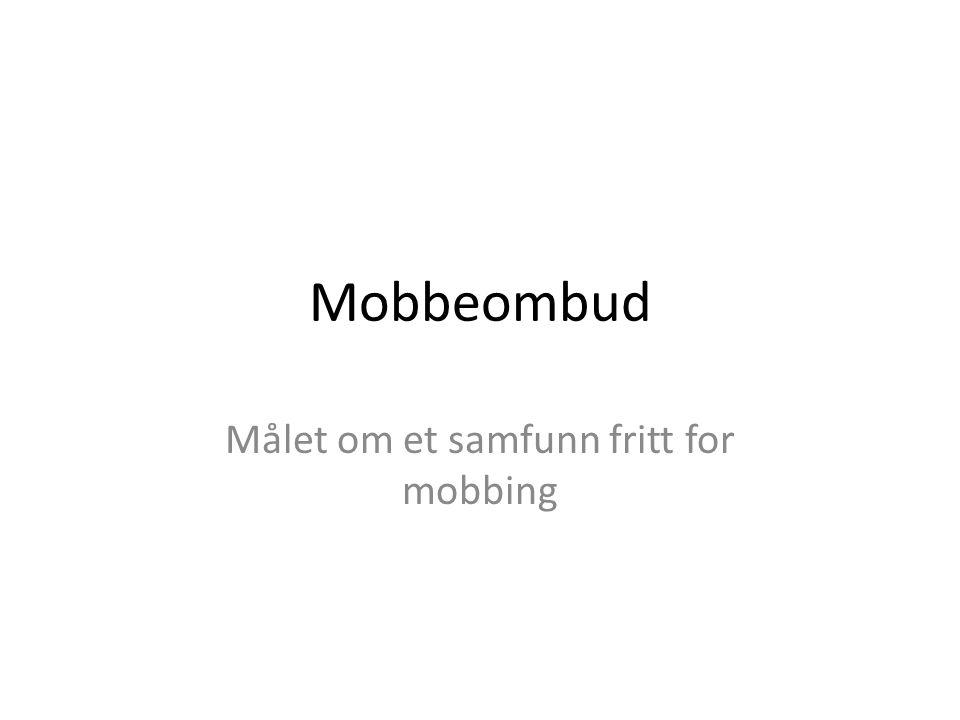 Mobbeombud Målet om et samfunn fritt for mobbing
