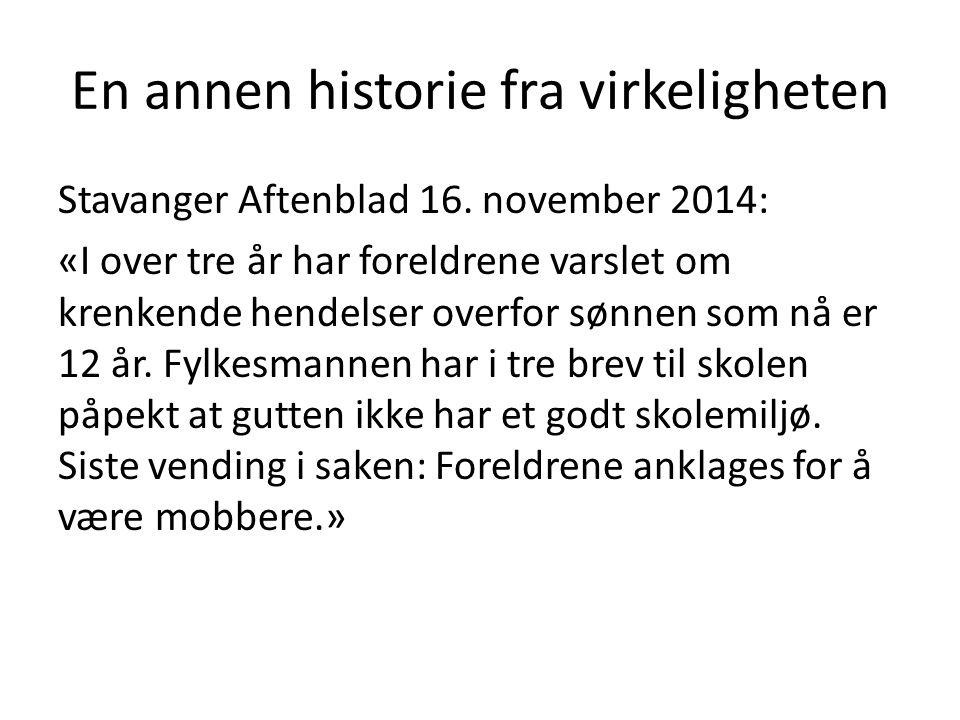En annen historie fra virkeligheten Stavanger Aftenblad 16. november 2014: «I over tre år har foreldrene varslet om krenkende hendelser overfor sønnen