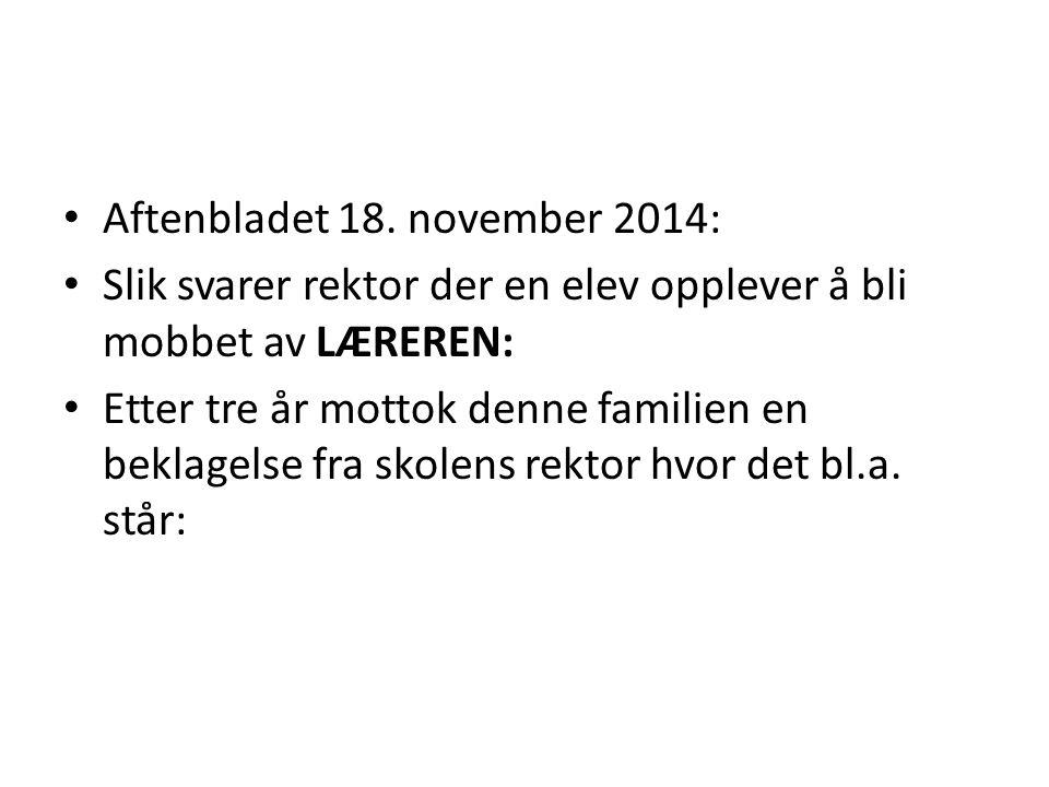 Aftenbladet 18. november 2014: Slik svarer rektor der en elev opplever å bli mobbet av LÆREREN: Etter tre år mottok denne familien en beklagelse fra s