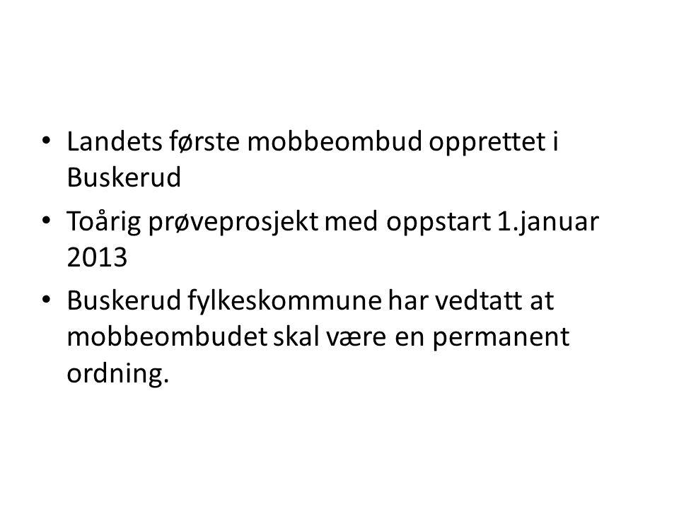 Landets første mobbeombud opprettet i Buskerud Toårig prøveprosjekt med oppstart 1.januar 2013 Buskerud fylkeskommune har vedtatt at mobbeombudet skal