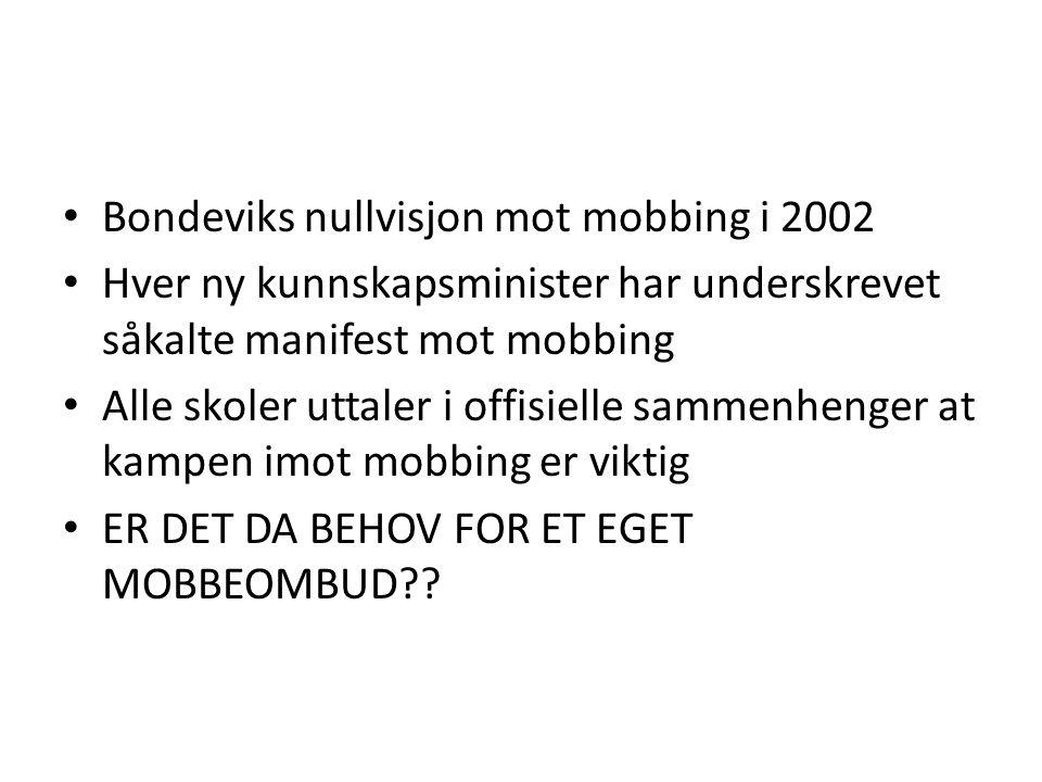 Bondeviks nullvisjon mot mobbing i 2002 Hver ny kunnskapsminister har underskrevet såkalte manifest mot mobbing Alle skoler uttaler i offisielle samme