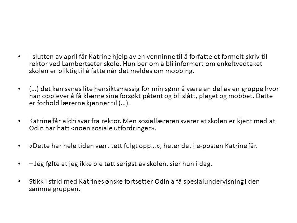 I slutten av april får Katrine hjelp av en venninne til å forfatte et formelt skriv til rektor ved Lambertseter skole. Hun ber om å bli informert om e