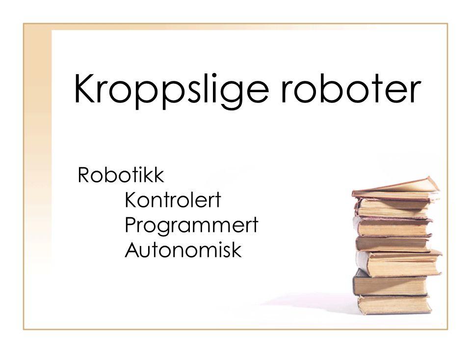 Kroppslige roboter Robotikk Kontrolert Programmert Autonomisk