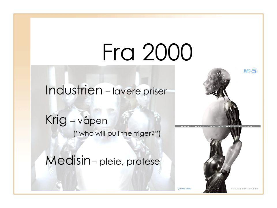 """Fra 2000 Industrien – lavere priser Krig – våpen (""""who will pull the triger?"""") Medisin – pleie, protese"""