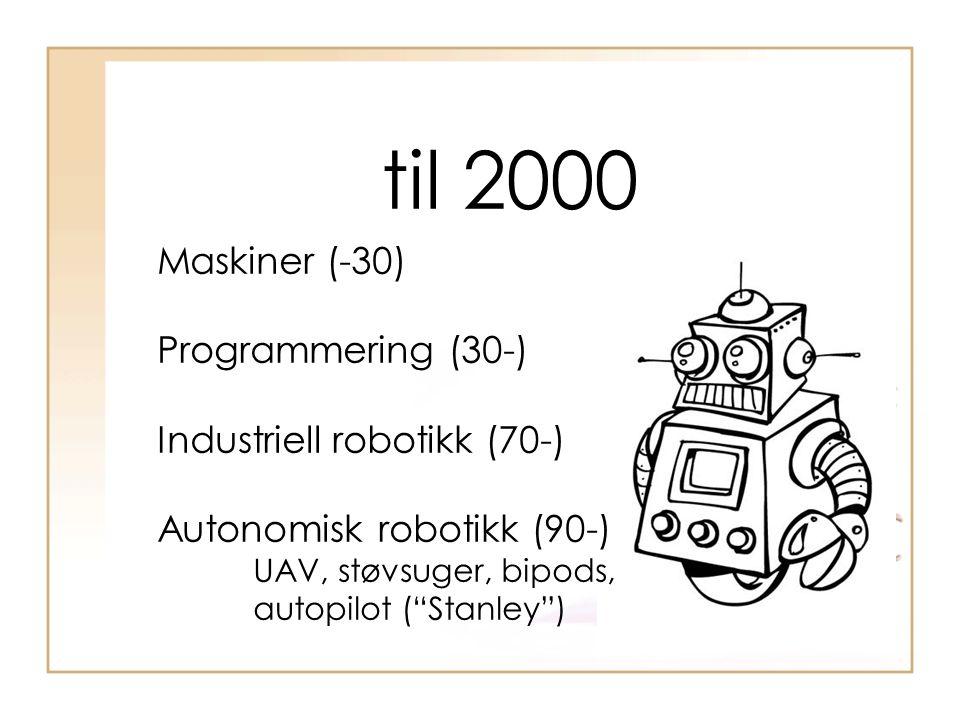 """til 2000 Maskiner (-30) Programmering (30-) Industriell robotikk (70-) Autonomisk robotikk (90-) UAV, støvsuger, bipods, autopilot (""""Stanley"""")"""