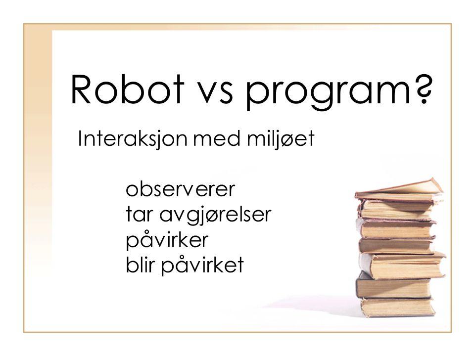 Robot vs program? Interaksjon med miljøet observerer tar avgjørelser påvirker blir påvirket