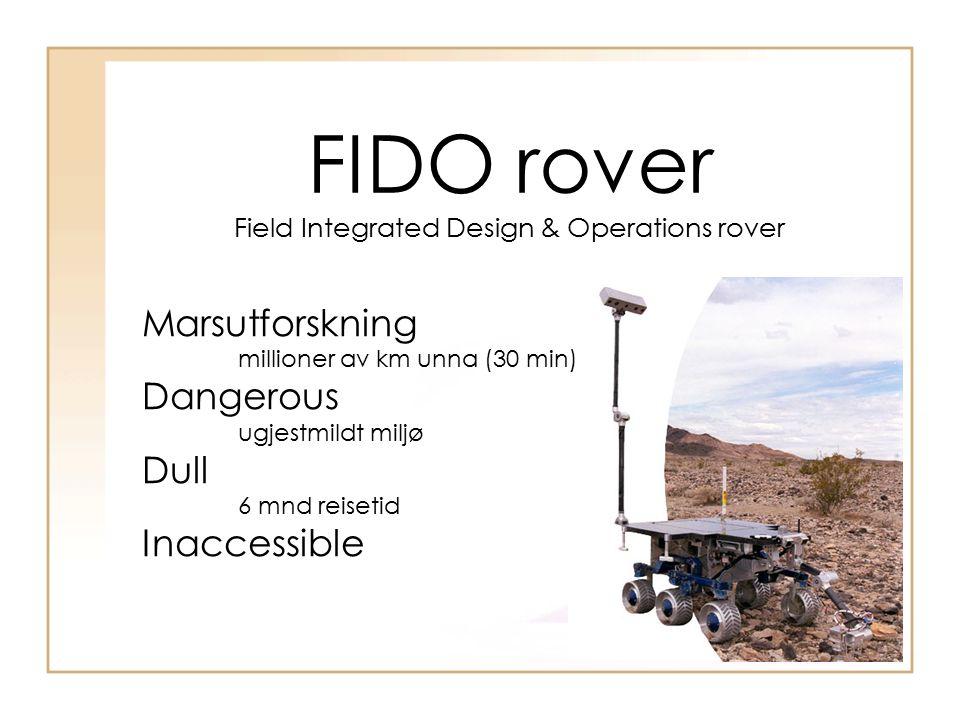 FIDO rover Field Integrated Design & Operations rover Marsutforskning millioner av km unna (30 min) Dangerous ugjestmildt miljø Dull 6 mnd reisetid In