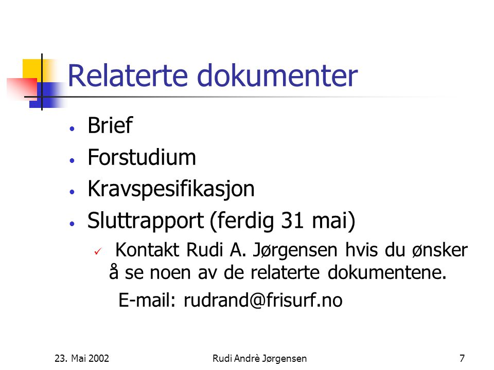 23. Mai 2002Rudi Andrè Jørgensen6 Gjeldende status Status pr 16.