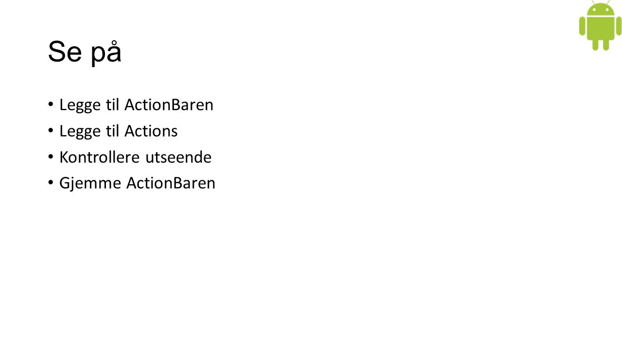 Se på Legge til ActionBaren Legge til Actions Kontrollere utseende Gjemme ActionBaren