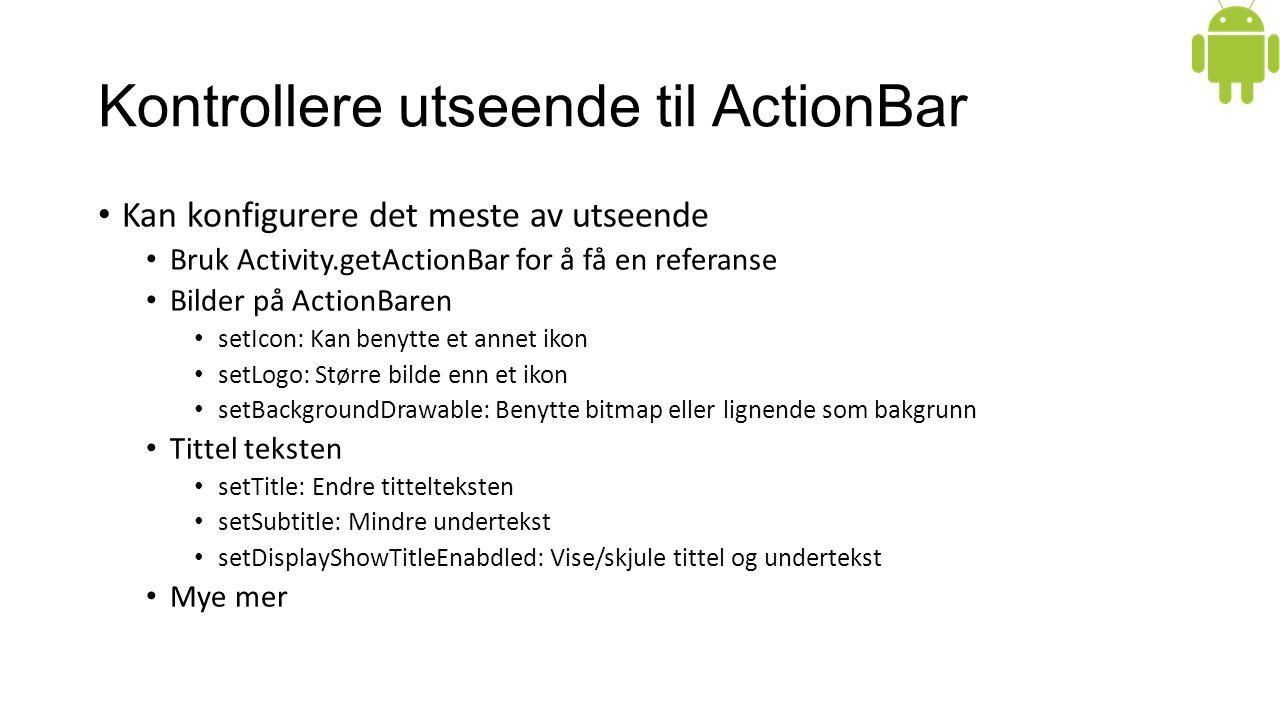 Kontrollere utseende til ActionBar Kan konfigurere det meste av utseende Bruk Activity.getActionBar for å få en referanse Bilder på ActionBaren setIco