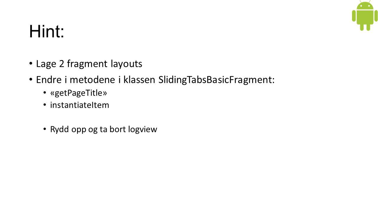 Hint: Lage 2 fragment layouts Endre i metodene i klassen SlidingTabsBasicFragment: «getPageTitle» instantiateItem Rydd opp og ta bort logview